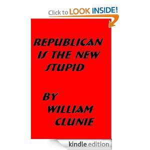 Republican is the New Stupid GOP Primary Follies William Clunie