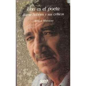 Uno es el poeta: Jaime Sabines y sus criticos (Spanish