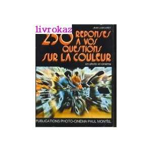 250 Réponses à vos questions sur la couleur: Jean Lamouret