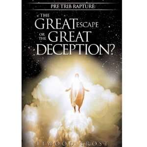 PRE TRIB RAPTURE: THE GREAT ESCAPE OR THE GREAT DECEPTION