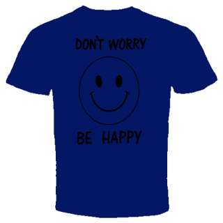 dont worry be happy T shirt FUNNY COOL HUMOR