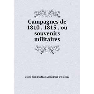 Campagnes de 1810 . 1815 . ou souvenirs militaires Marie