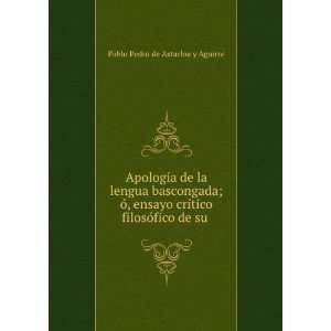 tico filosófico de su .: Pablo Pedro de Astarloa y Aguirre: Books