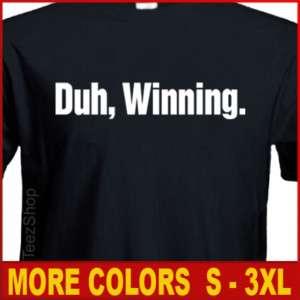 DUH, WINNING Funny rehab CHARLIE SHEEN party T shirt