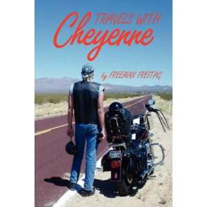 TRAVELS WITH CHEYENNE (9781436337892): Freeman Freitag