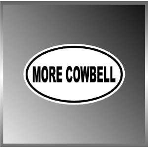 More Cowbell SNL Funny Vinyl Euro Decal Bumper Sticker 3 X 5