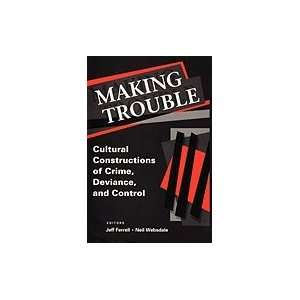 Making TroubleCultural Constructions of Crime, Deviance, and Control