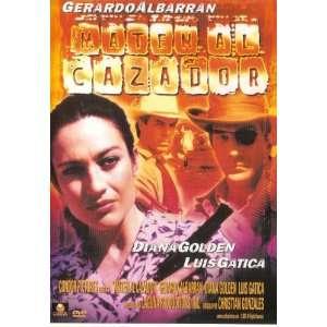 Maten Al Cazador: Gerardo Albarran; Diana Golden; Luis