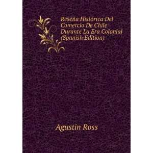 Chile Durante La Era Colonial (Spanish Edition) Agustin Ross Books