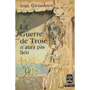 La guerre de troie naura pas lieu: Giraudoux Jean: Books