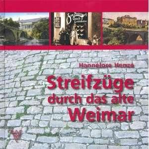 durch das alte Weimar (9783861601562): Hannelore Henze: Books