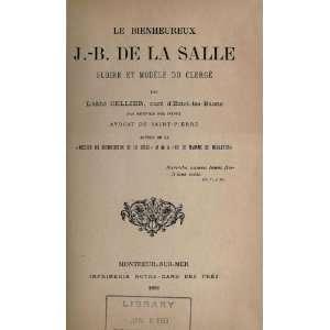 Le Bienheureux J. B. De La Salle: Gloire Et Modele Du