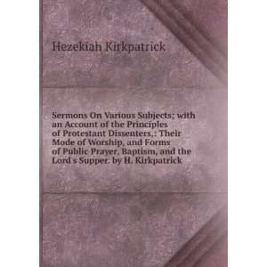 and the Lords Supper. by H. Kirkpatrick: Hezekiah Kirkpatrick: Books