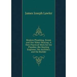 Engineer, the Architect, and the Builder: James Joseph Lawler: Books