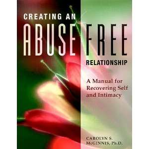 Creating an Abuse Free Relationship: A Manual for Recovering Self