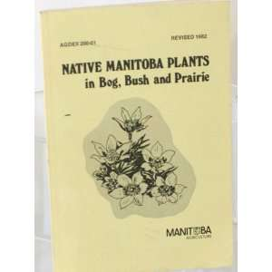 Native Manitoba Plants in Bog Bush and Prairie   Manitoba