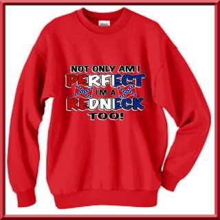 Perfect & Im Redneck Rebel Flag SWEATSHIRTS S 2X,3X,4X