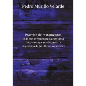 la disposicion de las ultimas voluntades Pedro Murillo Velarde Books