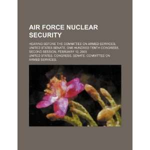 Air Force nuclear security: hearing before the Committee
