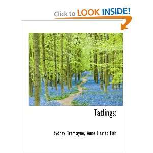 : Tatlings (9781116213454): Sydney Tremayne, Anne Hariet Fish: Books
