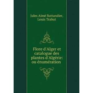 Flore dAlger et catalogue des plantes dAlgérie ou à