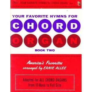 Your Favorite Hymns for Chord Organ Book Two. Ernie Allee Books