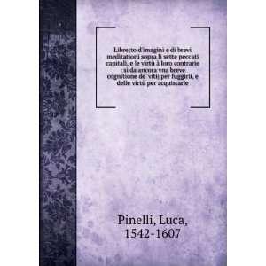 per fuggirli, e delle virtù per acquistarle Luca, 1542 1607