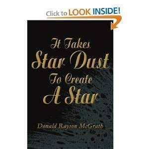 Star Dust To Create A Star (9780595250967): Donald McGrath: Books