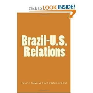 Brazil U.S. Relations (9781116260830): Peter J. Meyer