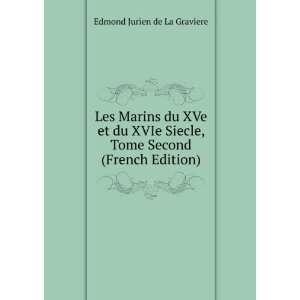 , Tome Second (French Edition) Edmond Jurien de La Graviere Books
