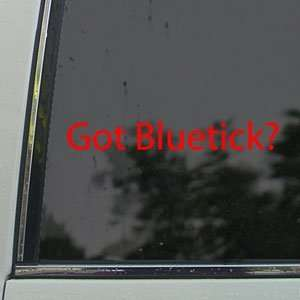 Got Bluetick? Red Decal Coon Hunting Hound Car Red Sticker
