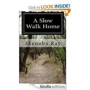 Slow Walk Home Shenoba Ray  Kindle Store