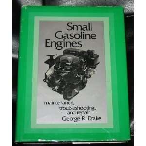 Small Gasoline Engines Maintenance, Troubleshooting and Repair