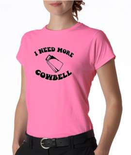 Need More Cowbell Funny Ladies Tee Shirt