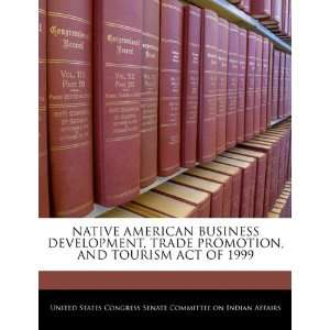 NATIVE AMERICAN BUSINESS DEVELOPMENT, TRADE PROMOTION, AND TOURISM