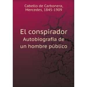 de un hombre público: Mercedes, 1845 1909 Cabello de Carbonera