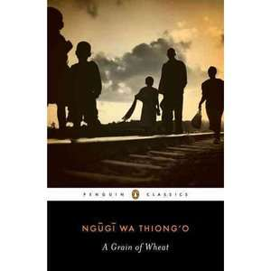 A Grain of Wheat, Ngugi Wa Thiongo: Literature & Fiction