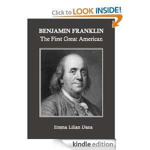 Benjamin Franklin: The First Great American: Emma Lilian Dana: