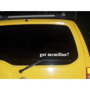 got mcmillan? Funny decal sticker Brand New Everything
