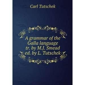A Grammar of the Galla Language Tr. by M.J. Smead Ed. by L