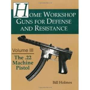 The .22 Machine Pistol (Home Workshop Guns for Defense