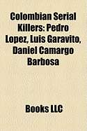 Colombian Serial Killers: Pedro Lopez, Luis Garavito, Daniel Camargo