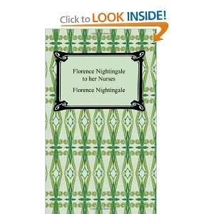 Florence Nightingale to Her Nurses (9781420929508) Florence