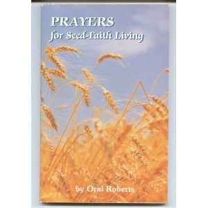 Prayers for Seed Faith Living Oral Roberts Books