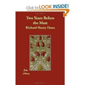 Two Years Before the Mast (9781406842272): Richard Henry Dana: Books
