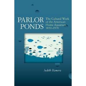 Parlor Ponds The Cultural Work of the American Home