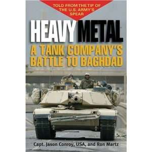 Heavy Metal A Tank Companys Battle to Baghdad by USA, Capt. Jason