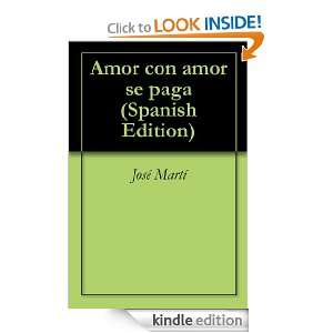 Amor con amor se paga (Spanish Edition) José Martí