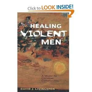 Healing Violent Men (9780800632519): David J Livingston