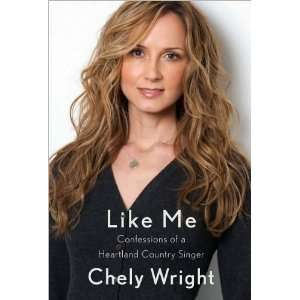 Chely WrightsLike Me Confessions of a Heartland Country